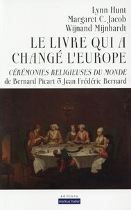 Lynn Hunt et Margaret Jacob - Le livre qui a changé l'Europe - Cérémonies religieuses du monde de Bernard Picart & Jean Frédéric Bernard.