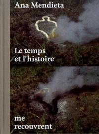 Lynn Lukkas et Howard Oransky - Ana Mendieta - Le temps et l'histoire me recouvrent.
