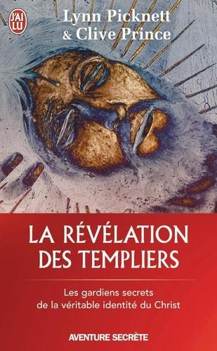 Lynn Picknett et Clive Prince - La révélation des Templiers - Les gardiens secrets de la véritable identité du Christ.