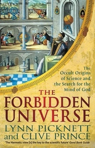 Lynn Picknett et Clive Prince - The Forbidden Universe - The Occult Origins of Science and the Search for the Mind of God.