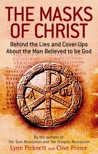 Lynn Picknett et Clive Prince - The Masks Of Christ - Behind the Lies and Cover-ups about the Man Believed to be God.
