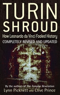 Lynn Picknett et Clive Prince - Turin Shroud: How Leonardo Da Vinci Fooled History.