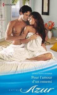 Lynn Raye Harris et Lynn Raye Harris - Pour l'amour d'un ennemi.