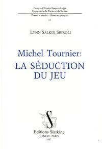 Lynn Salkin Sbiroli - Michel Tournier - La séduction du jeu.
