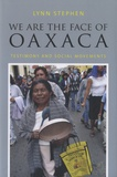 Lynn Stephen - We are the Face of Oaxaca - Testimony and Social Movements.