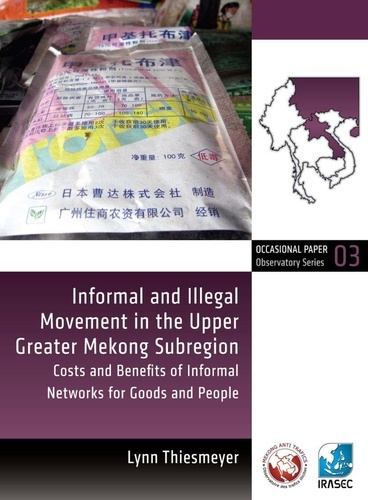 Informal and Illegal Movement in the Upper Greater Mekong Subregion. Costs and Benefits of Informal Networks for Goods and People