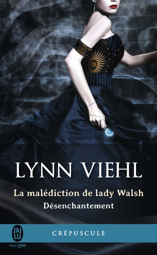 Désenchantement Tome 1 La malédiction de Lady Walsh