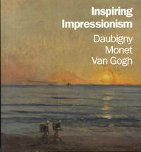 Lynne Ambrosini et Nienke Bakker - Inspiring Impressionism - Daubigny, Monet, Van Gogh.