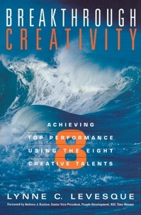 Lynne C. Levesque - Breakthrough Creativity - Achieving Top Performance Using the Eight Creative Talents.