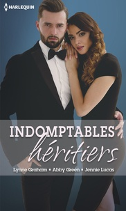 Lynne Graham et Abby Green - Indomptables héritiers - Deux héritiers pour son royaume - Sombres désirs - Pour l'amour de Miguel.