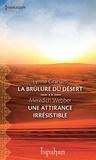 Lynne Graham et Meredith Webber - La brûlure du désert-Une attirance irrésistible.