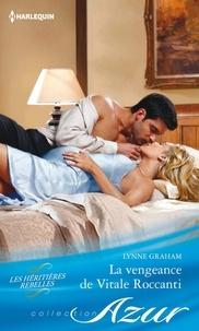 Lynne Graham - La vengeance de Vitale Roccanti.