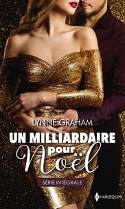 Lynne Graham - Un milliardaire pour Noël - Le plus beau des cadeaux ; Mariage sous la neige.