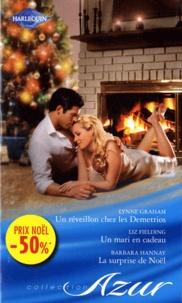 Lynne Graham et Liz Fielding - Un réveillon chez les Demetrios ; Un mari en cadeau ; La surprise de Noël.