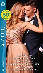 Lynne Graham et Susan Stephens - Un serment pour Amber ; Amoureuse de Diego Acosta ; Une si troublante intimité.