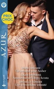 Lynne Graham et Susan Stephens - Un serment pour Amber - Amoureuse de Diego Acosta - Une si troublante intimité.