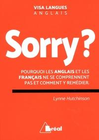 Lynne Hutchison - Sorry ? Pourquoi les Français et les Anglais ne se comprennent pas et comment y remédier.