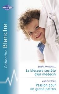 Lynne Marshall et Anne Fraser - La blessure secrète d'un médecin - Passion pour un grand patron (Harlequin Blanche).