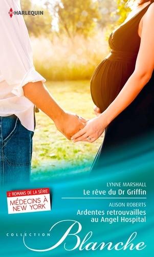 Le rêve du Dr Griffin - Ardentes retrouvailles à l'Angel Hospital. Série Médecins à New York, tomes 7 & 8