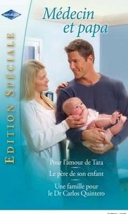 Lynne Marshall et Joanna Neil - Pour l'amour de Tara - Le père de son enfant - Une famille pour le Dr Carlos Quintero.