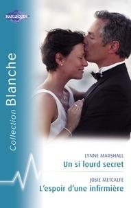 Lynne Marshall et Josie Metcalfe - Un si lourd secret - L'espoir d'une infirmière (Harlequin Blanche).