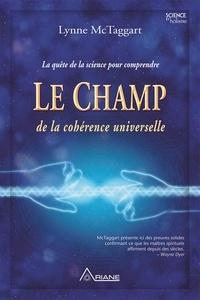 Lynne McTaggart et Carl Lemyre - Le champ de la cohérence universelle.