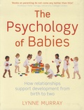 Lynne Murray - The Psychology Of Babies - How relashionships support development from birth to two.