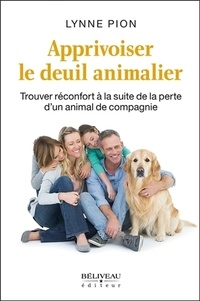 Lynne Pion - Apprivoiser le deuil animalier - Trouver réconfort à la suite de la perte d'un animal de compagnie.