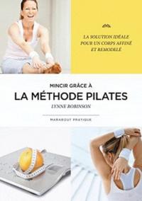 Mincir grâce à la méthode pilates - Lynne Robinson |