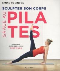 Lynne Robinson - Sculpter son corps grâce aux pilates - Programme de remise en forme pour mincir.