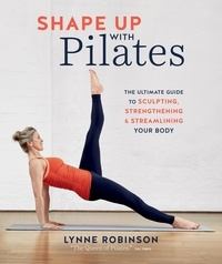 Lynne Robinson - Shape Up With Pilates - The ultimate guide to sculpting, strengthening and streamlining your body.