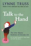 Lynne Truss - Talk to the Hand - The Utter Bloody Rudeness of Everyday Life (or six good reasons to stay home and bolt the door).
