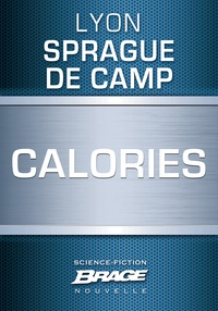 Lyon Sprague De Camp et Jacques Fuentealba - Calories.