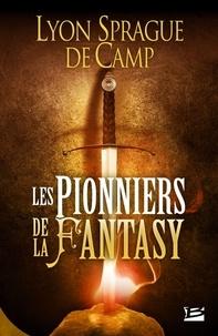 Lyon Sprague de Camp - Les Pionniers de la Fantasy.