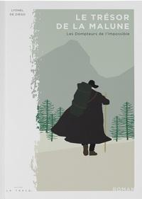 Lyonel de Diego - Le trésor de la Malune Tome 1 : Les dompteurs de l'impossible.