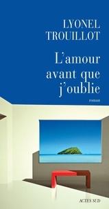 Lyonel Trouillot - L'amour avant que j'oublie.