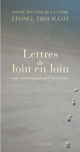 Lyonel Trouillot et Sophie Boutaud de la Combe - Lettres de loin en loin - Une correspondance haïtienne.