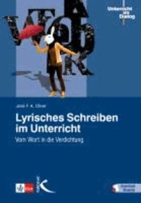 Lyrisches Schreiben im Unterricht - Vom Wort in die Verdichtung.