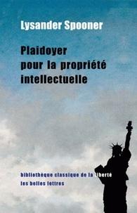 Lysander Spooner - Plaidoyer pour la propriété intellectuelle.
