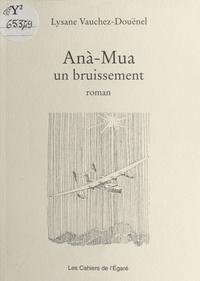 Lysane Vauchez-Douënel - Anà-Mua : un bruissement.