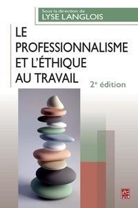 Lyse Langlois - Le professionnalisme et l'éthique au travail. 2e édition.