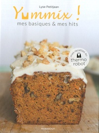 Lyse Petitjean - Yummix - Mes basiques & mes hits - Recettes au Thermomix.