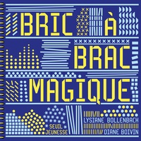 Lysiane Bollenbach et Diane Boivin - Bric à brac magique.