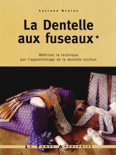 Lysiane Brulet - La Dentelle aux fuseaux - Tome 1, Maîtrisez la technique par l'apprentissage de la dentelle torchon.