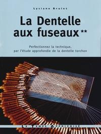 Lysiane Brulet - La Dentelle aux fuseaux - Tome 2, perfectionnez la technique, par l'étude approfondie de la dentelle torchon.