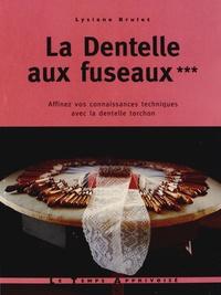 Lysiane Brulet - La Dentelle aux fuseaux - Tome 3, Affinez vos connaissances techniques avec la dentelle torchon.