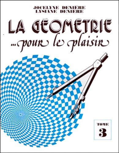 Lysiane Denière et Jocelyne Denière - La géométrie... pour le plaisir - Tome 3.