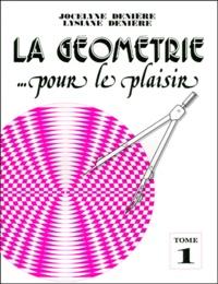 Lysiane Denière et Jocelyne Denière - La géométrie... pour le plaisir - Tome 1.