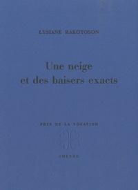 Lysiane Rakotoson - Une neige et des baisers exacts.