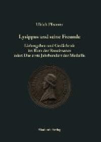 Lysippus und seine Freunde - Liebesgaben und Gedächtnis im Rom der Renaissance oder: Das erste Jahrhundert der Medaille.